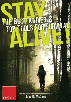 Stay Alive - The Best Knives & Top Tools for Survival eShort: Learn how to choose the ultimate survival knife & discover the best survivor too ls., McCann, John
