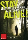 Stay Alive - Wilderness Hazards & Outdoor Safety eShort: Learn how to survive in the wild with wilderness first aid training and other ou tdoor survival tips, McCann, John