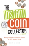 The Instant Coin Collector: Everything You Need to Know to Get Started Now, Sieber, Arlyn