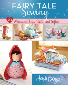 Fairy Tale Sewing: 20 Whimsical Toys, Dolls and Softies, Boyd, Heidi