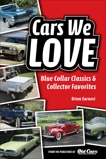 Cars We Love: Blue Collar Classics and Collector Favorites, Earnest, Brian