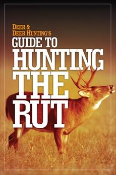 Deer & Deer Hunting's Guide to Hunting in the Rut,