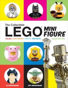 The Collectible LEGO Minifigure: Values, Investments, Profits, Fun Facts, Collector Tips, Maciorowski, Ed & Maciorowski, Jeff