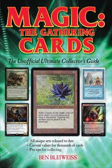 Magic - The Gathering Cards: The Unofficial Ultimate Collector's Guide, Bleiweiss, Ben