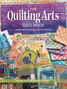 The Quilting Arts Idea Book: Inspiration & Techniques for Art Quilting, Denegre, Vivika Hansen