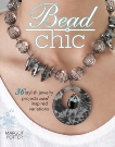 Bead Chic: 36 Stylish Jewelry Projects & Inspired Variations, Potter, Margot