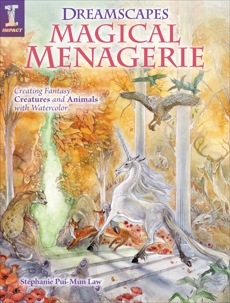 Dreamscapes Magical Menagerie: Creating Fantasy Creatures and Animals with Watercolor, Pui-Mun Law, Stephanie