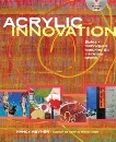 Acrylic Innovation: Styles and Techniques Featuring 84 Visionary Artists, Reyner, Nancy