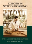 Exercises in Wood-Working: With a Short Treatise on Wood, Sickels, Ivin