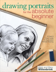 Drawing Portraits for the Absolute Beginner: A Clear & Easy Guide to Successful Portrait Drawing, Willenbrink, Mark & Willenbrink, Mary