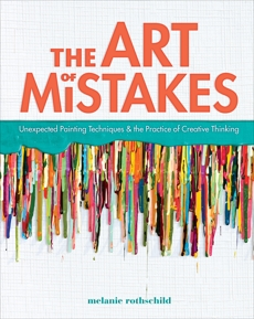 The Art of Mistakes: Unexpected Painting Techniques and the Practice of Creative Thinking, Rothschild, Melanie