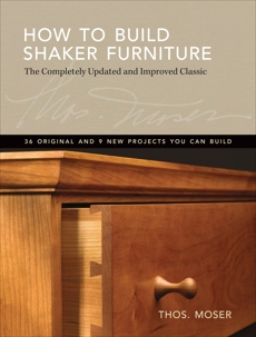How To Build Shaker Furniture: The Complete Updated & Improved Classic, Moser, Tom