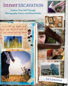 Inner Excavation: Exploring Your Self Through Photography, Poetry and Mixed Media, Lamoreux, Liz