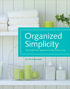 Organized Simplicity: The Clutter-Free Approach to Intentional Living, Oxenreider, Tsh