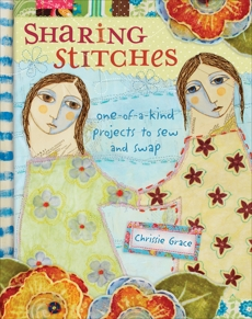 Sharing Stitches: Exchanging Fabric and Inspiration to Sew One-of-a-Kind Projects, Grace, Chrissie