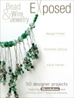 Bead And Wire Jewelry Exposed: 50 Designer Projects Featuring Beadalon And Swarovski, Potter, Margot & Hacker, Katie