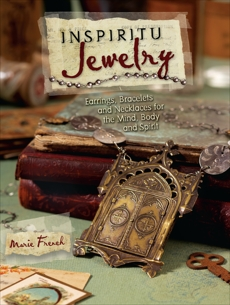 Inspiritu Jewelry: Earrings, Bracelets and Necklaces for the Mind, Body and Spirit, French, Marie
