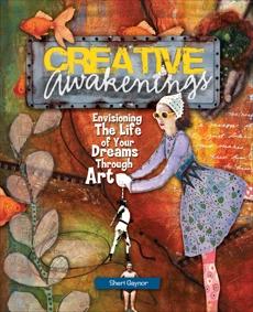 Creative Awakenings: Envisioning the Life of Your Dreams Through Art, Gaynor, Sheri