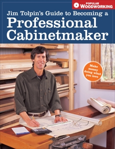 Jim Tolpin's Guide to Becoming a Professional Cabinetmaker, Tolpin, Jim