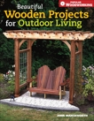 Beautiful Wooden Projects for Outdoor Living, Marckworth, John