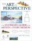 The Art of Perspective: The Ultimate Guide for Artists in Every Medium, Metzger, Phil