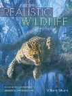 Painting Realistic Wildlife in Acrylic: 30 Step-By-Step Demonstrations, Silvers, William