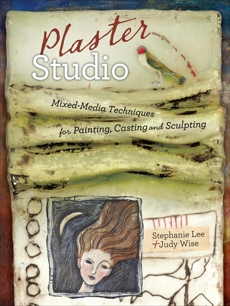 Plaster Studio: Mixed-Media Techniques for Painting, Casting and Carving, Wise, Judy & Lee, Stephanie