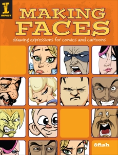 Making Faces: Drawing Expressions For Comics And Cartoons,