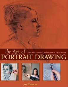 The Art of Portrait Drawing: Learn the Essential Techniques of the Masters, Thomas, Joy