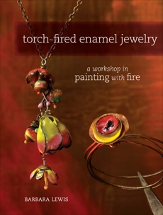Torch-Fired Enamel Jewelry: A Workshop in Painting with Fire, Lewis, Barbara