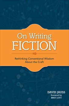 On Writing Fiction: Rethinking conventional wisdom about the craft, Jauss, David