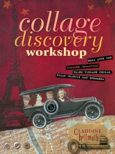 Collage Discovery Workshop: Make Your Own Collage Creations Using Vintage Photos, Found Objects and Ephemera, Hellmuth, Claudine