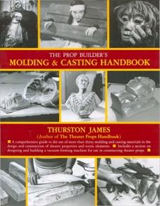 The Prop Builder's Molding & Casting Handbook, James, Thurston