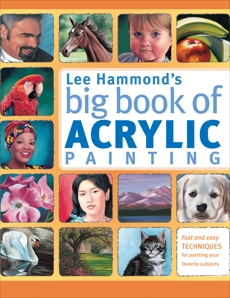 Lee Hammond's Big Book of Acrylic Painting: Fast, easy techniques for painting your favorite subjects, Hammond, Lee