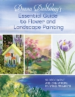 Donna Dewberry's Essential Guide to Flower and Landscape Painting: 50 Decorative and One-Stroke Painting Projects, Dewberry, Donna