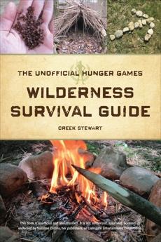 The Unofficial Hunger Games Wilderness Survival Guide, Stewart, Creek