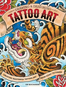 Drawing & Designing Tattoo Art: Creating Masterful Tattoo Art from Start to Finish, Buchanan, Fip