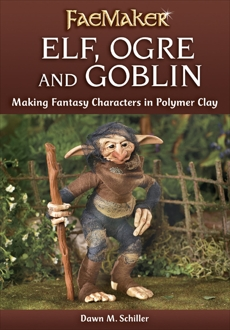 Elf, Ogre and Goblin: Making Fantasy Characters in Polymer Clay, Schiller, Dawn M.