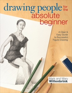 Drawing People for the Absolute Beginner: A Clear & Easy Guide to Successful Figure Drawing, Willenbrink, Mark & Willenbrink, Mary