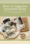 How to Organize Inherited Items: A Step-by-Step Guide for Dealing with Boxes of Your Parents' Stuff, Levenick, Denise May