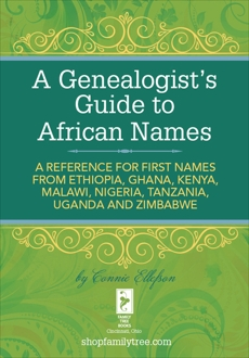 A Genealogist's Guide to African Names: A  Reference for First Names from Ethiopia, Ghana, Kenya, Malawi, Nigeria, Tanza nia, Uganda and Zimbabwe, Ellefson, Connie