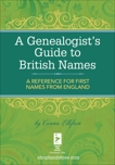 A Genealogist's Guide to British Names: A Reference for First Names from England, Ellefson, Connie