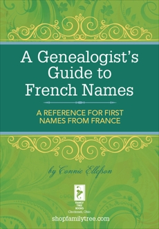 A Genealogist's Guide to French Names: A Reference for First Names from France, Ellefson, Connie
