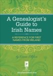 A Genealogist's Guide to Irish Names: A Reference for First Names from Ireland, Ellefson, Connie