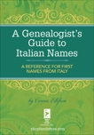 A Genealogist's Guide to Italian Names: A Reference for First Names from Italy, Ellefson, Connie