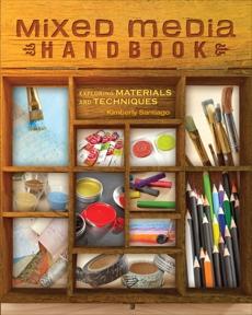 Mixed Media Handbook: Exploring Materials and Techniques, Santiago, Kimberly