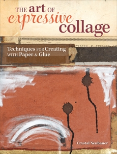 The Art of Expressive Collage: Techniques for Creating with Paper and Glue, Neubauer, Crystal