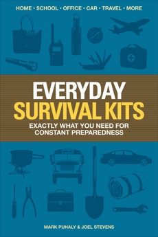Everyday Survival Kits: Exactly What You Need for Constant Preparedness, Puhaly, Mark & Stevens, Joel