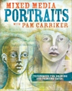 Mixed Media Portraits with Pam Carriker: Techniques for Drawing and Painting Faces, Carriker, Pam