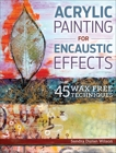 Acrylic Painting for Encaustic Effects: 45 Wax Free Techniques, Wilson, Sandra Duran